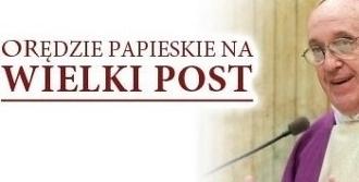 Orędzie Ojca Świętego na Wielki Post 2019r.